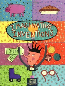 Imaginative Inventions (The Who, What, Where, When, and Why of Roller Skates, Potato Chips, Marbles, and Pie) by Charise Mericle Harper, 9780316347259