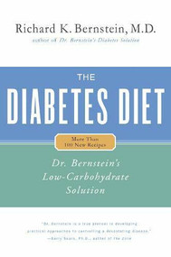 The Diabetes Diet (Dr. Bernstein's Low-Carbohydrate Solution) by Richard K. Bernstein, 9780316737845