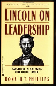 Lincoln on Leadership (Executive Strategies for Tough Times) by Donald T. Phillips, 9780446394598