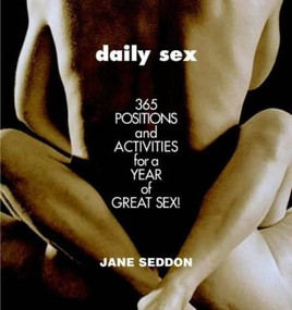 Daily Sex (365 Positions and Activities for a Year of Great Sex!) by Jane Seddon, 9780446691277