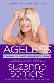 Ageless (The Naked Truth About Bioidentical Hormones) by Suzanne Somers, 9780307237255