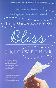 The Geography of Bliss (One Grump's Search for the Happiest Places in the World) by Eric Weiner, 9780446698894