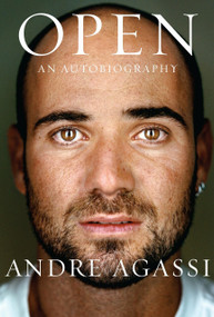 Open (An Autobiography) by Andre Agassi, 9780307268198