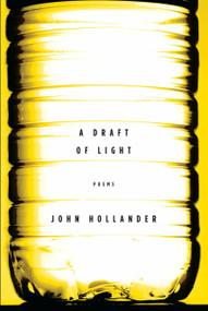A Draft of Light (Poems) by John Hollander, 9780307269119