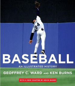 Baseball (An Illustrated History, including The Tenth Inning) by Geoffrey C. Ward, Ken Burns, Kevin Baker, 9780307273499