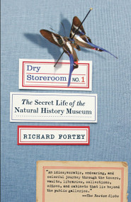 Dry Storeroom No. 1 (The Secret Life of the Natural History Museum) by Richard Fortey, 9780307275523