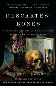 Descartes' Bones (A Skeletal History of the Conflict Between Faith and Reason) by Russell Shorto, 9780307275660
