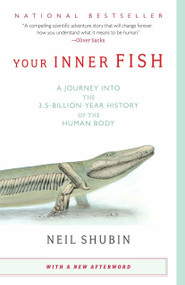 Your Inner Fish (A Journey into the 3.5-Billion-Year History of the Human Body) by Neil Shubin, 9780307277459