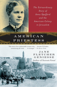 American Priestess (The Extraordinary Story of Anna Spafford and the American Colony in Jerusalem) by Jane Fletcher Geniesse, 9780307277725