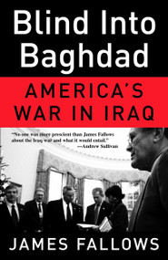Blind Into Baghdad (America's War in Iraq) by James Fallows, 9780307277961