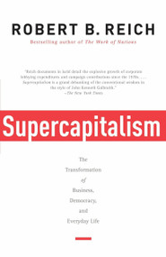 Supercapitalism (The Transformation of Business, Democracy, and Everyday Life) by Robert B. Reich, 9780307277992