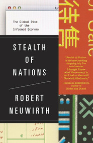 Stealth of Nations (The Global Rise of the Informal Economy) by Robert Neuwirth, 9780307279989
