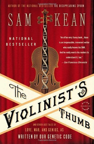 The Violinist's Thumb (And Other Lost Tales of Love, War, and Genius, as Written by Our Genetic Code) by Sam Kean, 9780316182331