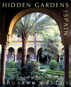 Hidden Gardens of Spain by Eduardo Mencos, 9780711229921