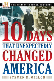 10 Days That Unexpectedly Changed America by Steven M. Gillon, 9780307339348