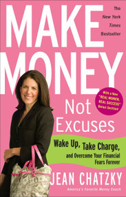 Make Money, Not Excuses (Wake Up, Take Charge, and Overcome Your Financial Fears Forever) by Jean Chatzky, 9780307341532