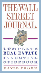 The Wall Street Journal. Complete Real-Estate Investing Guidebook by David Crook, 9780307345622