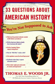 33 Questions About American History You're Not Supposed to Ask by Thomas E. Woods, Jr., 9780307346698