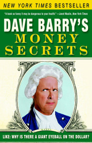 Dave Barry's Money Secrets (Like: Why Is There a Giant Eyeball on the Dollar?) by Dave Barry, 9780307351005