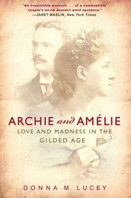 Archie and Amelie (Love and Madness in the Gilded Age) by Donna M. Lucey, 9780307351456