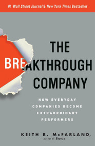 The Breakthrough Company (How Everyday Companies Become Extraordinary Performers) by Keith R. McFarland, 9780307352194