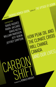 Carbon Shift (How Peak Oil and the Climate Crisis Will Change Canada (and Our Lives)) by Thomas Homer-Dixon, 9780307357199
