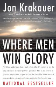 Where Men Win Glory (The Odyssey of Pat Tillman) by Jon Krakauer, 9780307386045