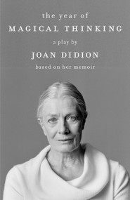The Year of Magical Thinking (A Play by Joan Didion Based on Her Memoir) by Joan Didion, 9780307386410