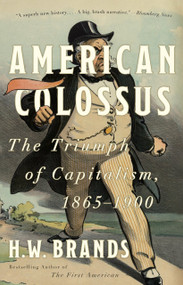 American Colossus (The Triumph of Capitalism, 1865-1900) by H. W. Brands, 9780307386779