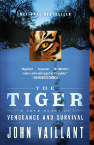 The Tiger (A True Story of Vengeance and Survival) by John Vaillant, 9780307389046