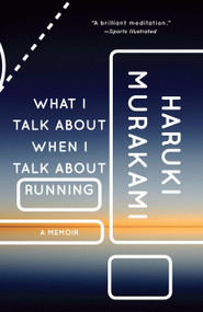 What I Talk About When I Talk About Running (A Memoir) by Haruki Murakami, 9780307389831