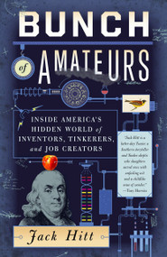 Bunch of Amateurs (Inside America's Hidden World of Inventors, Tinkerers, and Job Creators) by Jack Hitt, 9780307393760