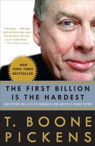 The First Billion Is the Hardest (Reflections on a Life of Comebacks and America's Energy Future) by T. Boone Pickens, 9780307396013