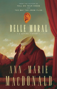 Belle Moral (A Natural History) by Ann-Marie MacDonald, 9780307397249