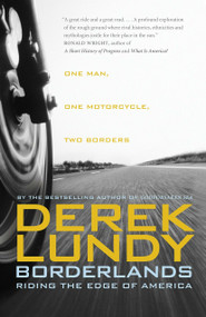 Borderlands (Riding the Edge of America) by Derek Lundy, 9780307398635