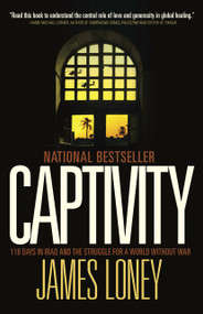 Captivity (118 Days in Iraq and the Struggle for a World Without War) by James Loney, 9780307399281