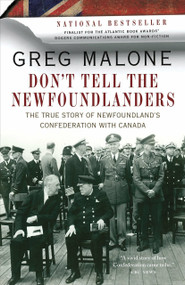 Don't Tell the Newfoundlanders (The True Story of Newfoundland's Confederation with Canada) by Greg Malone, 9780307401342