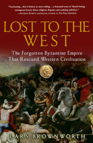 Lost to the West (The Forgotten Byzantine Empire That Rescued Western Civilization) by Lars Brownworth, 9780307407962