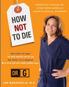 How Not to Die (Surprising Lessons from America's Favorite Medical Examiner) by Jan Garavaglia, M.D., 9780307409157