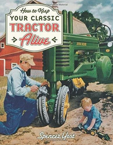 How to Keep Your Classic Tractor Alive by Spencer Yost, 9780760329511