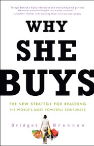 Why She Buys (The New Strategy for Reaching the World's Most Powerful Consumers) by Bridget Brennan, 9780307450395