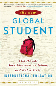 The New Global Student (Skip the SAT, Save Thousands on Tuition, and Get a Truly International Education) by Maya Frost, 9780307450623