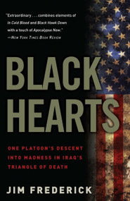 Black Hearts (One Platoon's Descent into Madness in Iraq's Triangle of Death) by Jim Frederick, 9780307450760