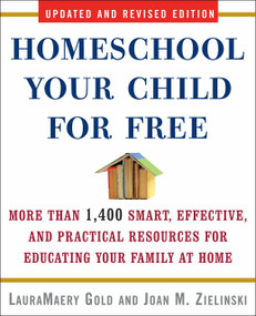 Homeschool Your Child for Free (More Than 1,400 Smart, Effective, and Practical Resources for Educating Your Family at Home) by LauraMaery Gold, Joan M. Zielinski, 9780307451637