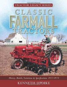 Classic Farmall Tractors (History, Models, Variations & Specifications 1922-1975) by Kenneth Updike, 9780760331958