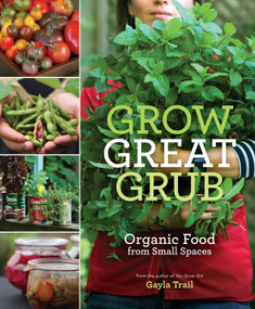 Grow Great Grub (Organic Food from Small Spaces) by Gayla Trail, 9780307452016