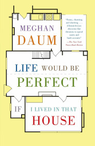 Life Would Be Perfect If I Lived in That House by Meghan Daum, 9780307454843
