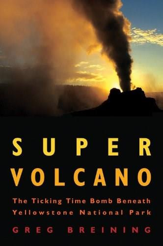 Super Volcano (The Ticking Time Bomb Beneath Yellowstone National Park) by Greg Breining, 9780760336540