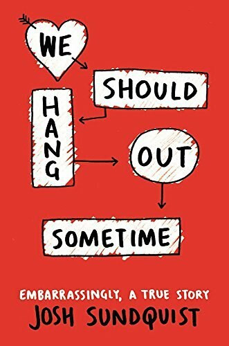 We Should Hang Out Sometime (Embarrassingly, a true story) - 9780316251006 by Josh Sundquist, 9780316251006