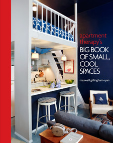 Apartment Therapy's Big Book of Small, Cool Spaces by Maxwell Ryan, 9780307464606
